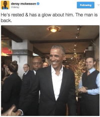 Black Twitter, Got, and McKesson: deray mckesson  Following  @deray  He's rested & has a glow about him. The man is  back. That boy looks like he just got done busting the mightiest nut inside Michelle and walked out the room to grab a bottle of water