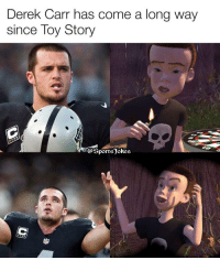 Sports, Toy Story, and Derek: Derek Carr has come a long way  since Toy Story  @Sports okes Lol 😂 hilarious DoubleTap if u seen toy story Tag friends that seen it too lol..