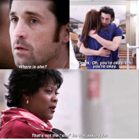 "[2x17] this episode was the 💣 ... sorry I had to: Derek. Oh, you're okay On  you're okay.  Where is she?  That's not the ""she  he was asking for [2x17] this episode was the 💣 ... sorry I had to"