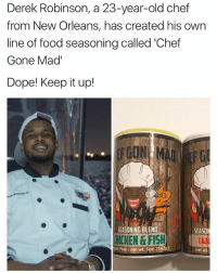 ✊🏿💯: Derek Robinson  23-year-old chef  a from New Orleans, has created his own  line of food seasoning called Chef  Gone Mad'  Dope! Keep it up!  SEASONING BLEND  SEASO  HICKEN &FISH  Free Inet wt. 5oz (142g)  net wt. ✊🏿💯