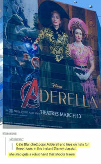 lolzandtrollz:Can't Wait To See This Movie: DERELLA  IN 3B. reaLD3D AND İMAHEATRES MARCH 13  khaleezee  videoevan  Cate Blanchett pops Adderall and tries on hats for  three hours in this instant Disney classic!  she also gets a robot hand that shoots lasers lolzandtrollz:Can't Wait To See This Movie