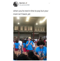 Ironic, Shit, and Mom: Derrick  @ ayosworldd  when you're next in line to pay but your  mom isn't back yet Ah shit oh shit shit shit
