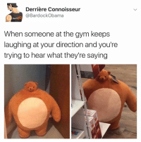 Funny, Hub, and Derriere: Derriere Connoisseur  BardockObama  hub  Porn  When someone at the gym keeps  laughing at your direction and you're  trying to hear what they're saying I'm not fat I'm just bulking 😤
