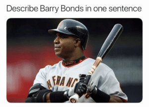 Tag a friend and see what they say: Describe Barry Bonds in one sentence Tag a friend and see what they say