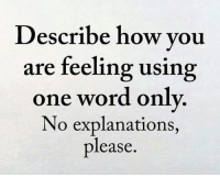 Comment Please: Describe how you  are feeling using  one word only.  No explanations  please Comment Please