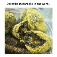 Dope, Weed, and Marijuana: Describe moonrocks in one word Only one word @dope_weed_photos