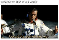 Coca-Cola, Memes, and Usa: describe the USA in four words  Coca cola sofrietimes war  0 Amerika via /r/memes https://ift.tt/2BIaArN