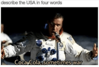 Coca-Cola, Dank Memes, and Usa: describe the USA in four words  Coca Cola, sometimes war