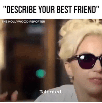 "Best Friend, Memes, and Best: ""DESCRIBE YOUR BEST FRIEND  THE HOLLYWOOD REPORTER  Talented, Tag em and describe em 🤙🏻. Feel free to just describe me 👅@hollywoodreporter"