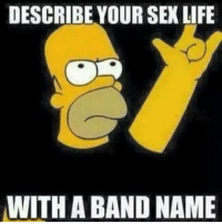 DESCRIBE YOUR SEX LIFE  WITH ABAND NAME Choking Victim