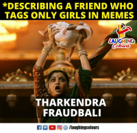 Girls, Memes, and Indianpeoplefacebook: *DESCRIBING A FRIEND WHO  TAGS ONLY GIRLS IN MEMES  LAUGHING  THARKENDRA  FRAUDBALI