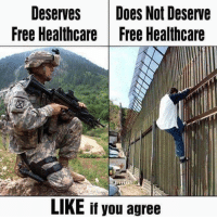 Memes, Free, and 🤖: Deserves Does Not Deserve  Free Healthcare  Free Healthcare  LIKE if you agree Illegals don't deserve nothing. VETERANS Have Earned everything. @unclesamsmisguidedchildren