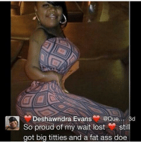 Af, Ass, and Big Titties: Deshawndra Evans  @Que  3d  So proud of my wait lost  stil  got big titties and a fat ass doe Blessed af 😂😂