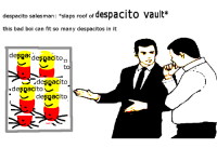 "Despacito: despacito salesman: ""slaps roof of despacito  vault*  this bad boi can fit so many despacitos in it  deşpa despacito.o  to  despacito  .deşpacito  despacitg"