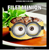 Despicable meat is Gru some. #UnKNOWN_PUNster: DESPICABLE MEAT IS GRU SOME  FILET MINION  UnKNOWN PUNster @2017 Despicable meat is Gru some. #UnKNOWN_PUNster