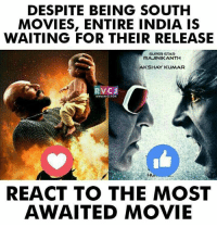 Memes, Movies, and India: DESPITE BEING SOUTH  MOVIES, ENTIRE INDIA IS  WAITING FOR THEIR RELEASE  SUPERSTAR  RAJINIKANTIH  AKSHAY KUMAR  V CJ  REACT TO THE MOST  AWAITED MOVIE React that movie..