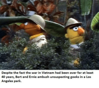 gook: Despite the fact the war in Vietnam had been over for at least  40 years, Bert and Ernie ambush unsuspecting gooks in a Los  Angeles park.
