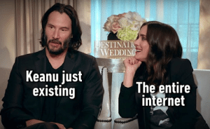 Dank, Internet, and Wedding: DESTINATI  WEDDING  Keanu just  existing  The entire  internet  acoOo Keanu Reeves: *breathes* Me: 😍