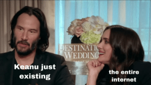 Bless Keanu. by lady_vellichor MORE MEMES: DESTINATIO  WEDDING  Keanu just  existing  the entire  internet Bless Keanu. by lady_vellichor MORE MEMES