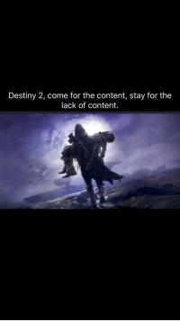 destiny: Destiny 2, come for the content, stay for the  lack of content.