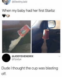 Dude, Memes, and Thought: @DestinyJaid  When my baby had her first Starbz  ENT  @JODYEHENDRIX  @1jodye  Dude l thought the cup was blasting  off. 😂lol