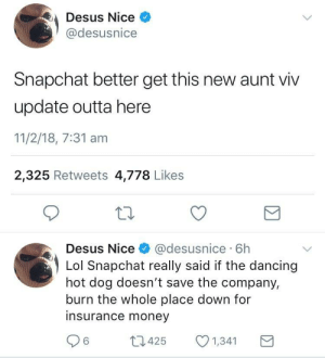 Toss it out like Jazzy Jeff: Desus Nice  @desusnice  Snapchat better get this new aunt viv  update outta here  11/2/18, 7:31 am  2,325 Retweets 4,778 Likes  Desus Nice& @desusnice 6h  Lol Snapchat really said if the dancing  hot dog doesn't save the company,  burn the whole place down for  insurance money  6425  1,341 Toss it out like Jazzy Jeff
