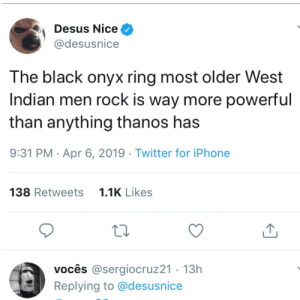 How Thanos really gets defeated.: Desus Nice ^  @desusnice  The black onyx ring most older West  Indian men rock is way more powerful  than anything thanos has  9:31 PM Apr 6, 2019 Twitter for iPhone  138 Retweets 11K Likes  vocês @sergiocruz21 13h  Replying to @desusnice How Thanos really gets defeated.