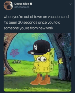 New York, Define, and Vacation: Desus Nice  @desusnice  when you're out of town on vacation and  it's been 30 seconds since you told  someone you're from new york My Timbs do not define me