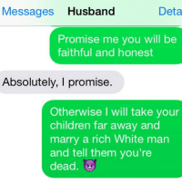 """When bae goes on a """"work trip"""": Deta  Messages  Husband  Promise me you will be  faithful and honest  Absolutely, I promise  Otherwise I will take your  children far away and  marry a rich White man  and tell them you're  dead When bae goes on a """"work trip"""""""