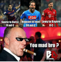 Bayern got the best deal.: -Dete  Suarez to Barca Higuaintoguve Lewyto Bayern  74 mil €  90 mil  You mad bro?  BAVARIAN Bayern got the best deal.