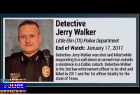 It is with very heavy hearts that America Going Blue reports to you that Detective Jerry Walker of the Little Elm Police Department, TX, was shot and killed in the line of duty on 01/17/17. Reports came in of a man outside a house, armed with a long gun. Officers arrived to find an armed man screaming at them from a backyard. As officers withdrew, the man ducked into the house and fired from a window, striking Detective Walker. Detective Walker was transported to a local hospital, where he later died of his injuries.: Detective  Jerry Walker  Little Elm (TX) Police Department  End of Watch: January 17, 2017  Detective Jerry Walker was shot and killed while  responding to a call about an armed man outside  a residence in a Dallas suburb. Detective Walker  is the 2nd law enforcement officer to be shot and  killed in 2017 and the 1st officer fatality for the  state of Texas. It is with very heavy hearts that America Going Blue reports to you that Detective Jerry Walker of the Little Elm Police Department, TX, was shot and killed in the line of duty on 01/17/17. Reports came in of a man outside a house, armed with a long gun. Officers arrived to find an armed man screaming at them from a backyard. As officers withdrew, the man ducked into the house and fired from a window, striking Detective Walker. Detective Walker was transported to a local hospital, where he later died of his injuries.