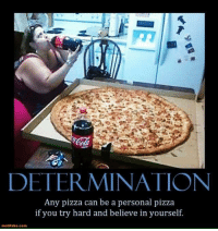 determination: DETERMINATION  Any pizza can be a personal pizza  if you try hard and believe in yourself  motifake com