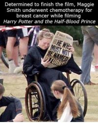 maggie smith: Determined to finish the film, Maggie  Smith underwent chemotherapy for  breast cancer while filming  Harry Potter and the Half-Blood Prince