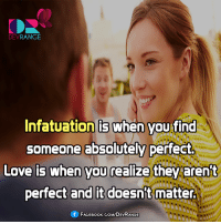 #Infatuation #DevRange: DEV  RANGE  Infatuation is when you find  someone absolutely perfect.  Love is when you realize they arent  perfect and it doesn't matter.  f FACEBOOK GoM/DEVRANGE #Infatuation #DevRange