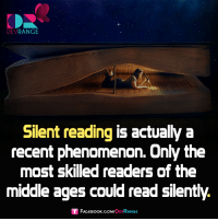 Memes, The Middle, and Phenomenon: DEV  RANGE  Silent reading is actually a  recent phenomenon. Only the  most skilled readers of the  middle ages could read silently.  Sf DEV  RANGE Silent reading is actually a recent phenomenon.