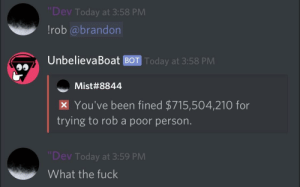 Reddit, Fuck, and Today: Dev Today at 3:58 PM  !rob @brandon  UnbelievaBoat BOT Today at 3:58 PM  Mist#8844  x You've been fined $715,504,210 for  trying to rob a poor person.  Dev Today at 3:59 PM  What the fuck Fuck me