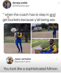 """<p>Despicable me 4 looks lit (via /r/BlackPeopleTwitter)</p>: deveja.webb  @WebbDeveja  """"when the coach has to step in and  get buckets because y'all being ass  wl ent  Jason Jermaine  @jasonjermaine  You look like a sophisticated Minion. <p>Despicable me 4 looks lit (via /r/BlackPeopleTwitter)</p>"""