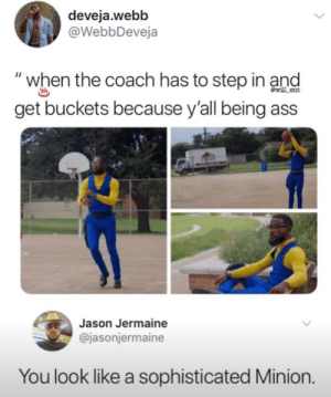 """Despicable me 4 looks lit: deveja.webb  @WebbDeveja  """"when the coach has to step in and  get buckets because y'all being ass  wl ent  Jason Jermaine  @jasonjermaine  You look like a sophisticated Minion. Despicable me 4 looks lit"""