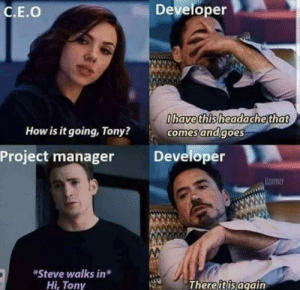 And again!!: Developer  C.E.O  lhave this headache that  comes and goes  How is it going, Tony?  Developer  Project manager  *Steve walks in  Hi,Tony  There it is again And again!!