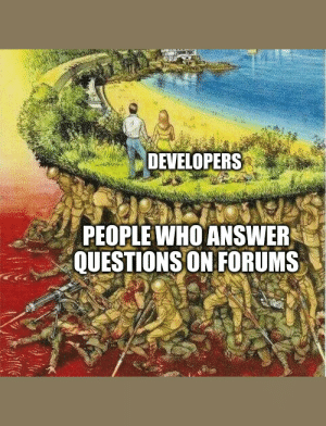 this is so true tho: DEVELOPERS  PEOPLE WHO ANSWER  QUESTIONS ON FORUMS this is so true tho