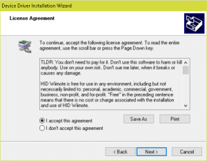 "Tldr, Business, and Free: Device Driver Installation Wizard  License Agreement  To continue, accept the following license agreement. To read the entire  agreement, use the scroll bar or press the Page Down key.  TLDR: You don't need to pay for it. Don't use this software to harm or kill A  anybody. Use on your own risk. Don't sue me later, when it breaks or  causes any damage.  HID Wiimote is free for use in any environment, including but not  necessarily limited to: personal, academic, commercial, government,  business, non-profit, and for-profit. ""Free"" in the preceding sentence  means that there is no cost or charge associated with the installation  and use of HID Wiimote.  Save As  Print  I accept this agreement  OI don't accept this agreement  Back  Next  Cancel This guy's Wiimote driver installer license agreement has a TL;DR."