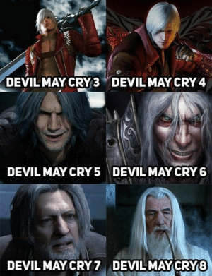 As seen in r/gaming: DEVIL MAY CRY3  DEVIL MAY CRY 4  DEVIL MAY CRY 5  DEVIL MAY CRY 6  DEVILMAY CRY8  DEVIL MAY CRY 7 As seen in r/gaming
