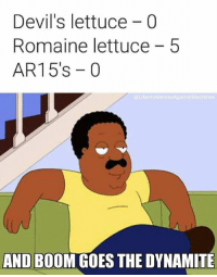 Memes, Boom, and 🤖: Devil's lettuce - 0  Romaine lettuce 5  AR15's -0  LibertyMemesAgainst Machines  AND BOOM GOES THE DYNAMITE (TJ)