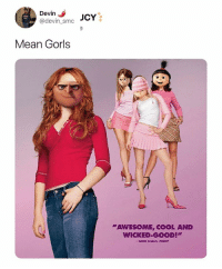 "smc: Devin  @devin_smc  JCY  Mean Gorls  ""AWESOME, COOL AND  WICKED-GOOD"""