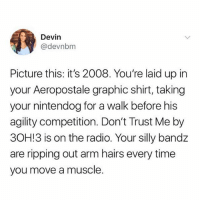 All my @childhoodmemorie.s: Devin  @devnbm  Picture this: it's 2008. You're laid up in  your Aeropostale graphic shirt, taking  your nintendog for a walk before his  agility competition. Don't Trust Me by  30H!3 is on the radio. Your silly bandz  are ripping out arm hairs every time  you move a muscle All my @childhoodmemorie.s