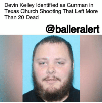 Devin Kelley Identified as Gunman in Texas Church Shooting That Left More Than 20 Dead - blogged by @MsJennyb ⠀⠀⠀⠀⠀⠀⠀ ⠀⠀⠀⠀⠀⠀⠀ On Sunday, a gunman opened fire inside a Texas church just east of San Antonio, killing more than 20 people and injuring several others. ⠀⠀⠀⠀⠀⠀⠀ ⠀⠀⠀⠀⠀⠀⠀ According to reports, the shooter, who has been identified as 26-year-old Devin Kelley, fired shots as he walked into the First Baptist Church in Sutherland Springs during morning service. The shooting left 26 people dead and many others injured, with victims ranging from five to 72-years-old. ⠀⠀⠀⠀⠀⠀⠀ ⠀⠀⠀⠀⠀⠀⠀ As Kelley left the building, a local resident pursued him with his own rifle. After a short chase, officials found the suspect dead from a gunshot wound inside his car. However, officials have not said whether the wound was self-inflicted or from the resident, CNN reports.: Devin Kelley Identified as Gunman in  Texas Church Shooting That Left More  Than 20 Dead  @balleralert Devin Kelley Identified as Gunman in Texas Church Shooting That Left More Than 20 Dead - blogged by @MsJennyb ⠀⠀⠀⠀⠀⠀⠀ ⠀⠀⠀⠀⠀⠀⠀ On Sunday, a gunman opened fire inside a Texas church just east of San Antonio, killing more than 20 people and injuring several others. ⠀⠀⠀⠀⠀⠀⠀ ⠀⠀⠀⠀⠀⠀⠀ According to reports, the shooter, who has been identified as 26-year-old Devin Kelley, fired shots as he walked into the First Baptist Church in Sutherland Springs during morning service. The shooting left 26 people dead and many others injured, with victims ranging from five to 72-years-old. ⠀⠀⠀⠀⠀⠀⠀ ⠀⠀⠀⠀⠀⠀⠀ As Kelley left the building, a local resident pursued him with his own rifle. After a short chase, officials found the suspect dead from a gunshot wound inside his car. However, officials have not said whether the wound was self-inflicted or from the resident, CNN reports.
