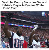 A second NewEnglandPatriots player is on the record as saying that if the New England Patriots are invited to the White House as part of events to commemorate their win in Super Bowl LI, he will not attend.Safety Devin McCourty, a Patriots team captain, Pro Bowler and second-team All-Pro pick this year, affirmed he won't make the trip, joining teammate Martellus Bennett.McCourty and Bennett were also the only Patriots players to visibly protest earlier this season, raising their right fists during the national anthem, following the movement started by San Francisco 49ers quarterback Colin Kaepernick.The Patriots have been in the crosshairs for many over the past several months, as Tom Brady and Bill Belichick have declared President Donald Trump a friend, and Trump using their names as a means of political gain. New England owner Robert Kraft is also a friend of Trump, visiting him in Trump Tower after the election and attending the inauguration last month. When the Patriots went to the White House in 2015, after winning Super Bowl XLIX, Brady skipped the event, when Obama was president. 17thsoulja BlackIG17th: Devin McCourty Becomes Second  Patriots Player to Decline White  House Visit  RIZU  SO u A second NewEnglandPatriots player is on the record as saying that if the New England Patriots are invited to the White House as part of events to commemorate their win in Super Bowl LI, he will not attend.Safety Devin McCourty, a Patriots team captain, Pro Bowler and second-team All-Pro pick this year, affirmed he won't make the trip, joining teammate Martellus Bennett.McCourty and Bennett were also the only Patriots players to visibly protest earlier this season, raising their right fists during the national anthem, following the movement started by San Francisco 49ers quarterback Colin Kaepernick.The Patriots have been in the crosshairs for many over the past several months, as Tom Brady and Bill Belichick have declared President Donald Trump a friend, and Trump using their names as a means of political gain. New England owner Robert Kraft is also a friend of Trump, visiting him in Trump Tower after the election and attending the inauguration last month. When the Patriots went to the White House in 2015, after winning Super Bowl XLIX, Brady skipped the event, when Obama was president. 17thsoulja BlackIG17th