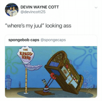 "If you know you know.. 😂😭 https://t.co/82WJeuoEwp: DEVIN WAYNE COTT  devincott25  ""where's my juul"" looking ass  spongebob caps @spongecaps  THE  KRHST  KRAB If you know you know.. 😂😭 https://t.co/82WJeuoEwp"