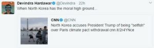 "When North Korea has the moral high ground: Devindra Hardawar @Devindra 22h  When North Korea has the moral high ground..  CNN @CNN  North Korea accuses President Trump of being ""selfish""  over Paris climate pact withdrawal cnn.it/2r4YNce When North Korea has the moral high ground"