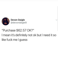 "Lmaoo 😂😂😂😂😂 🔥 Follow Us 👉 @latinoswithattitude 🔥 latinosbelike latinasbelike latinoproblems mexicansbelike mexican mexicanproblems hispanicsbelike hispanic hispanicproblems latina latinas latino latinos hispanicsbelike: Devon Daigle  @devondaigle9  ""Purchase $62.57 OK?""  l mean it's definitely not ok but l need it so  like fuck me l guess Lmaoo 😂😂😂😂😂 🔥 Follow Us 👉 @latinoswithattitude 🔥 latinosbelike latinasbelike latinoproblems mexicansbelike mexican mexicanproblems hispanicsbelike hispanic hispanicproblems latina latinas latino latinos hispanicsbelike"